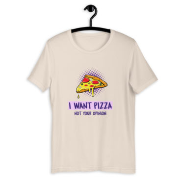 t shirt i want a pizza not your opinion