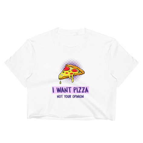 crop top i want pizza not your opinion créer son tshirtcrop top i want pizza not your opinion créer son tshirt