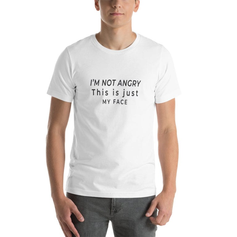 T-shirt I'm not angry this is just my face