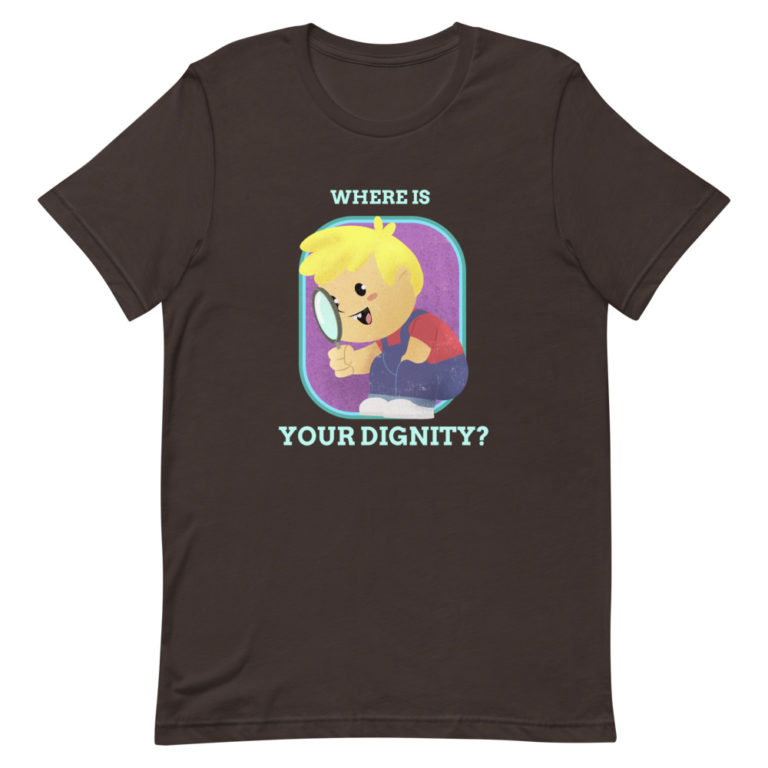 T-shirt Where is Your dignity ? Unisexe