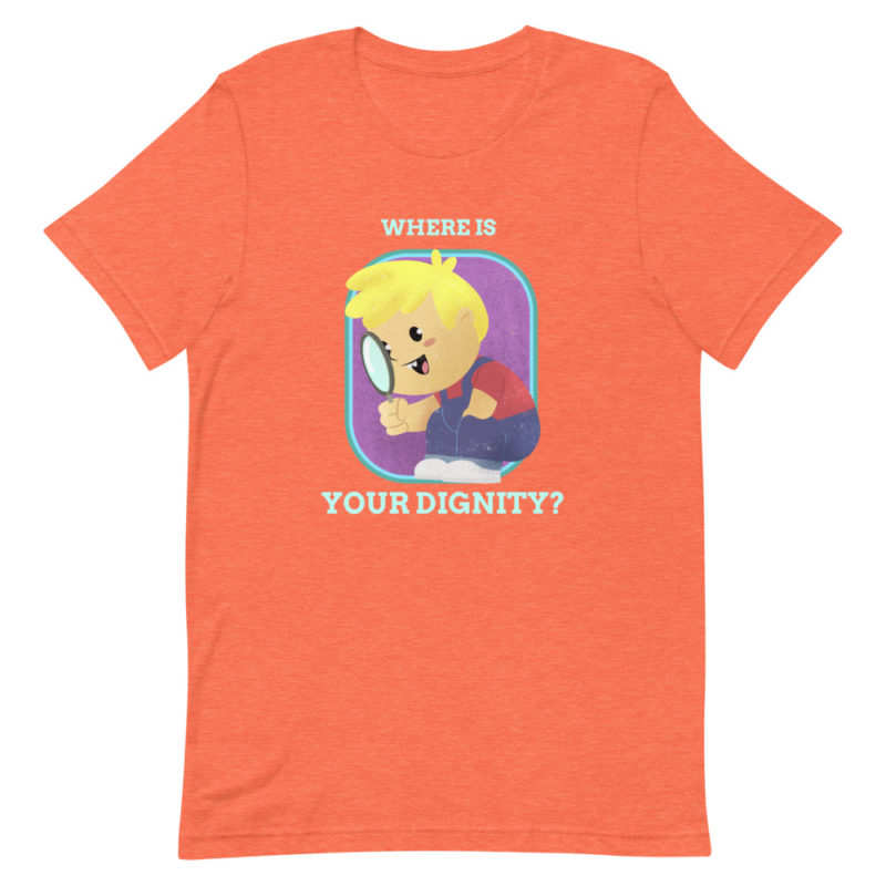 T-shirt Where is Your dignity ? Unisexe Créer Son T Shirt