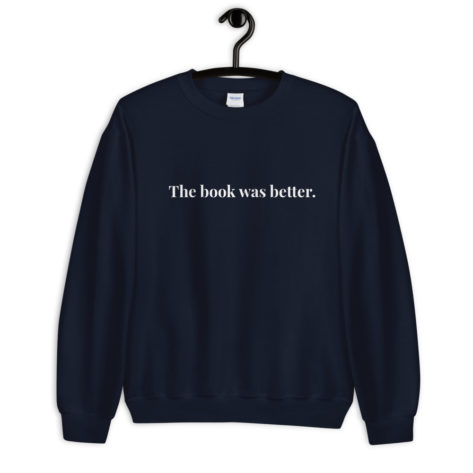 Sweat The book was better Unisexe à Col Rond Créer Son T Shirt