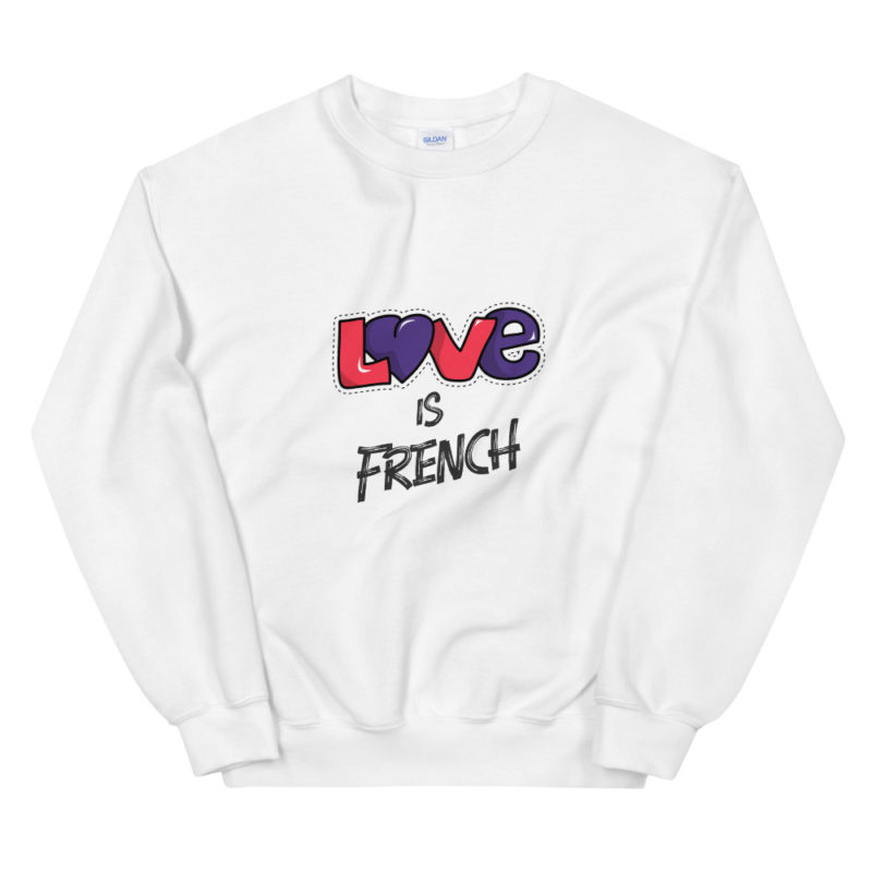 Sweat Love is French Unisexe à Col Rond Créer Son T Shirt
