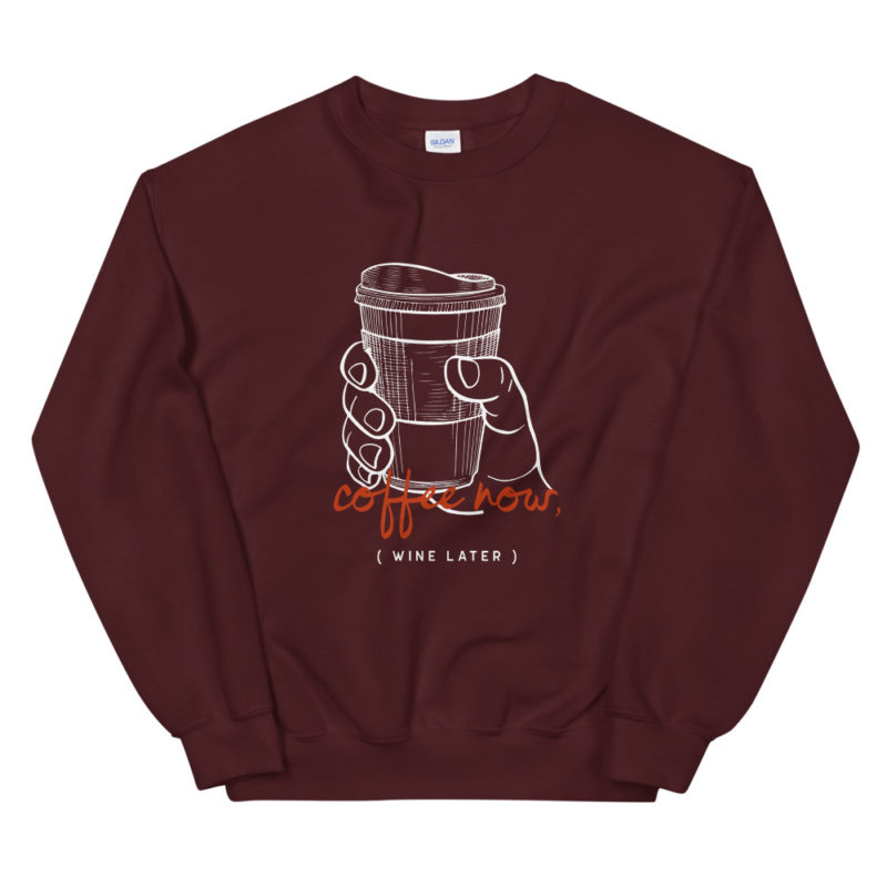 Sweat Coffee Now Wine Later Unisexe à Col Rond Créer Son T Shirt