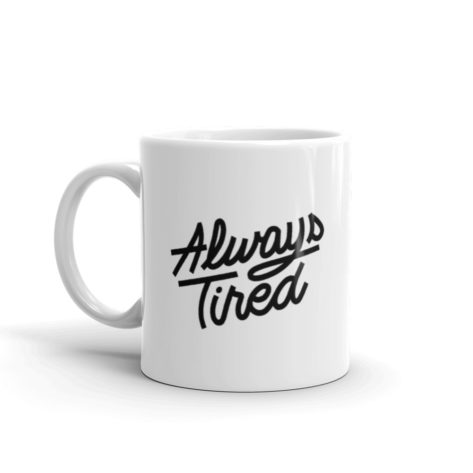 Mug Always tired Blanc Brillant Créer Son T Shirt