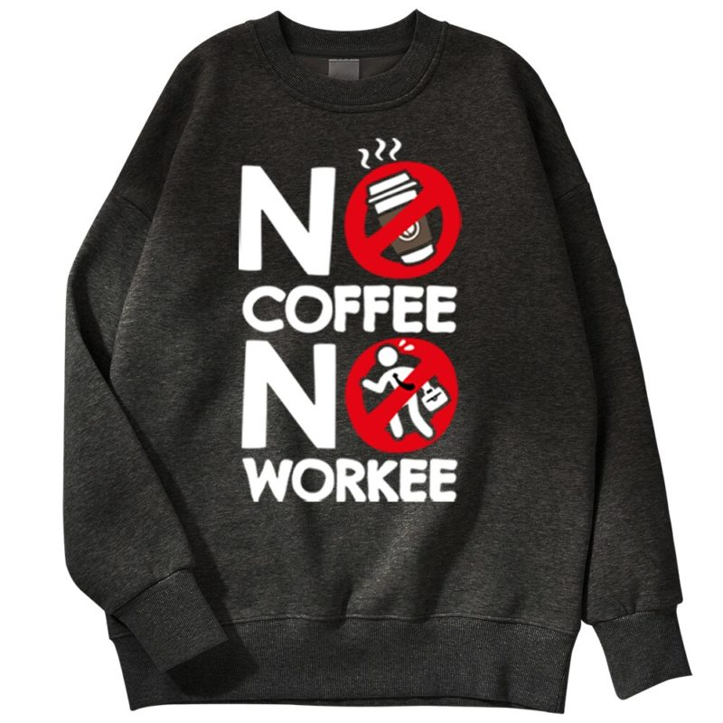 Sweat No Coffee No Work Humoristique Créer Son T Shirt