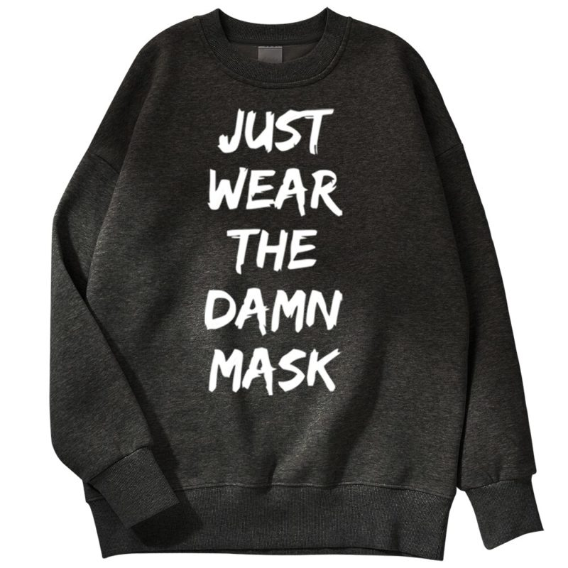 Sweat Texte Humour Homme Just Wear The Damn Mask Créer Son T Shirt