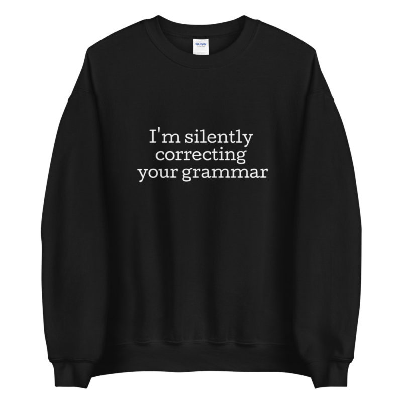 Sweat I'm silently correct your grammar Créer Son T Shirt