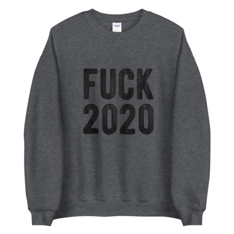 Sweat FUCK 2020 Créer Son T Shirt