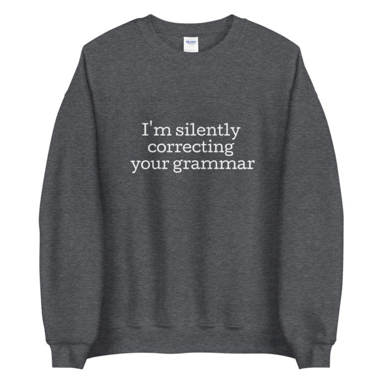 Sweat I'm silently correct your grammar