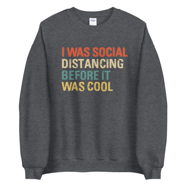 Sweat I was social distancing before it was cool