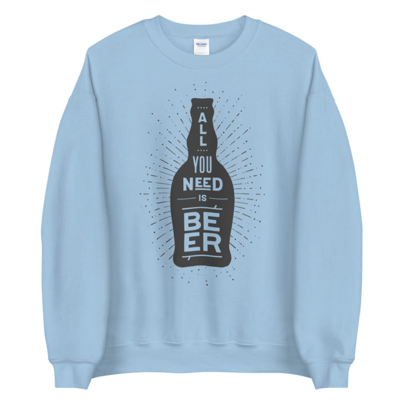 Sweat All you need is beer Créer Son T Shirt
