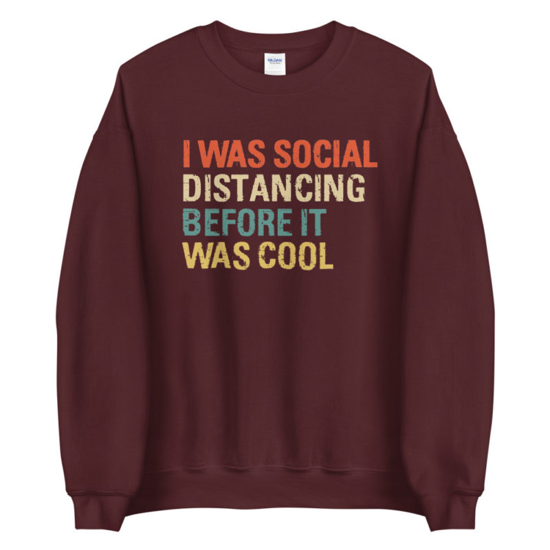 Sweat I was social distancing before it was cool Créer Son T Shirt