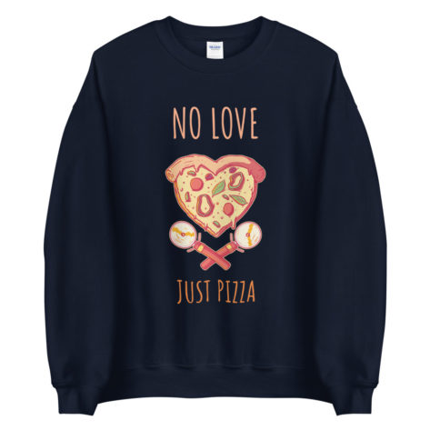 Sweat Pizza - No Love Just Pizza Créer Son T Shirt