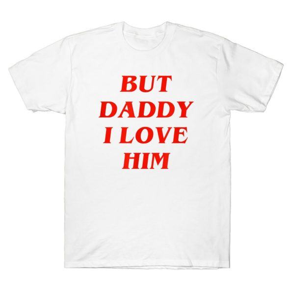 T-shirt But Daddy I Love him Harry Style