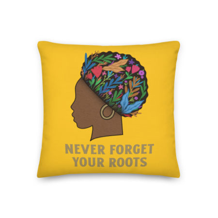 Coussin Never Forget Your Roots – Haut de Gamme