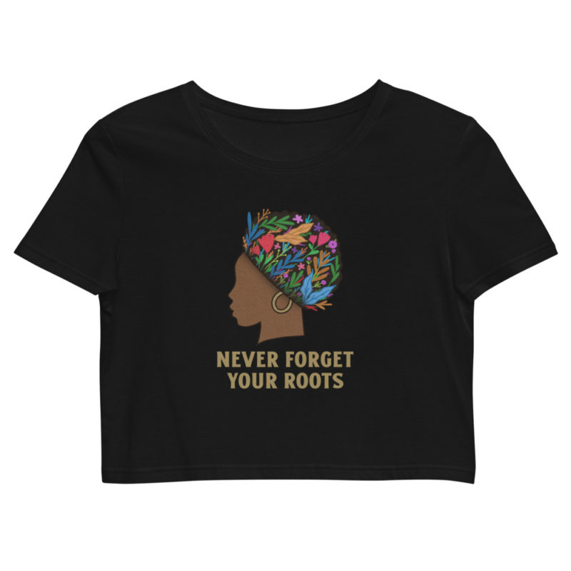 Crop top Never Forget Your Roots - Coton Bio Créer Son T Shirt