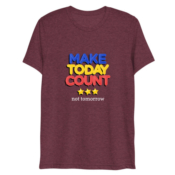 T-shirt Make today count not tomorrow
