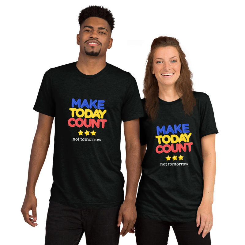 t shirt make today count