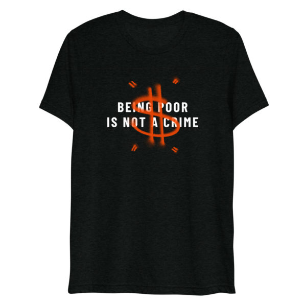 T-shirt Being Poor is not a Crime