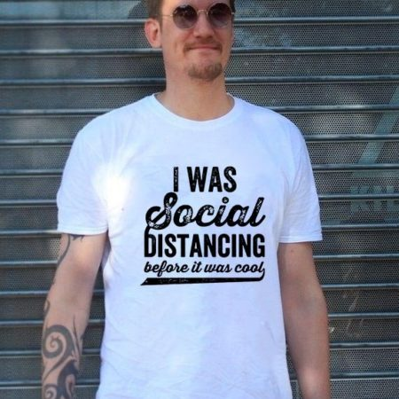 T-shirt Distance social – I was social distancing before it was cool